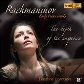 エカテリーナ・リトヴィンツェヴァ/The Depth of the Unspoken - Rachmaninov: Early Piano Works[PH14042]