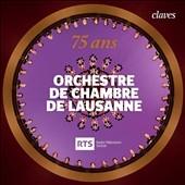 ローザンヌ室内管弦楽団/75 ans Orchestre de Chambre de Lausanne