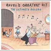 Ravel's Greatest Hit - The Ultimate Bolero