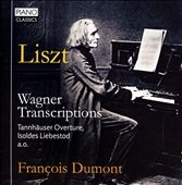 フランソワ・デュモン/Liszt: Wagner Transcriptions [PCL0073]