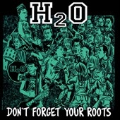 H2O (Hardcore)/Don't Forget Your Roots[20257]