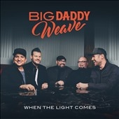Big Daddy Weave/When the Light Comes[WOEN8801912]
