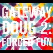 Doug Benson/Gateway Doug, 2: Forced Fun [ATG49]
