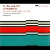 ゲオルク・グリュン/Der Mensch lebt und bestehet - Chormusik von Reger, Webern und Wolf[83335]