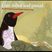 I Am Robot And Proud/The Electricity in Your House Wants to Sing[DRL168]