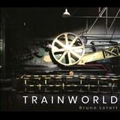 TRAINWORLD - ブルーノ・ルトールの音楽