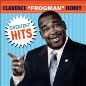 """Clarence """"Frogman"""" Henry/Greatest Hits [619332]"""