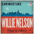 Summertime: Willie Nelson Sings Gershwin<限定盤>
