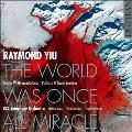 レイモンド・ユー: ザ・ワールド・ワズ・ワンス・オール・ミラクル