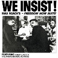 We Insist! Max Roach's Freedom Now Suite<Clear Vinyl/限定盤>