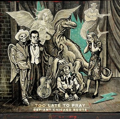 Too Late To Pray: Defiant Chicago Roots CD