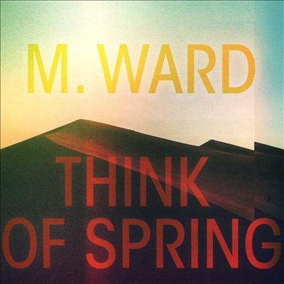 M. Ward/Think of Spring[ATI877902]