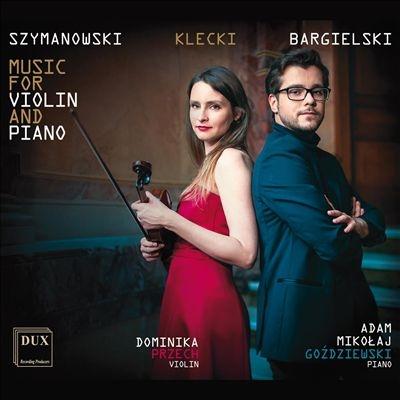 ドミニカ・プジェフ/シマノフスキ、クレツキ&バルギェルスキ: ヴァイオリンとピアノのための音楽[DUX1699]