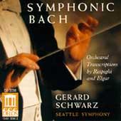 Symphonic Bach- Transcriptions by Respighi & Elgar / Schwarz