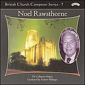 British Church Composer Series Vol.7 -Noel Rawsthorne:Choral Works:Andrew Millinger(cond)/Collegiate Singers/etc