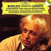Boulez Conducts Ligeti: Cello Concerto, Piano Concerto (10/1992), Violin Concerto (6/1993) / Pierre Boulez(cond), Ensemble InterContemporain, Pierre-Laurent Aimard(p), etc