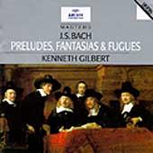 Bach: Preludes, Fantasias, Fugues / Gilbert