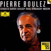 Pierre Boulez conducts Bartok, Debussy, Ravel, Stravinsky, Webern