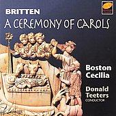 BRITTEN:CEREMONY OF CAROLS:DONALD TEETERS(cond)/BOSTON CECILIA