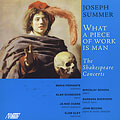 Joseph Summer: What a Piece of Work is Man - The Shakespeare Concerts