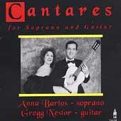 Cantares for Soprano and Guitar / Anna Bartos, Gregg Nestor