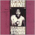 Lips Of Wine-The Roots Of Dennis Brown