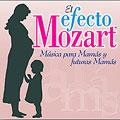 El efecto Mozart: Musica para mamas y futuras mamas
