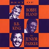 Best Of Bobby Bland BB King And Junior Parker, The