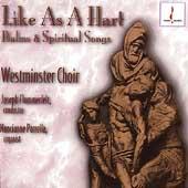 Like as a hart - Psalms and Spritual Songs / Flummerfelt, Westminster Choir