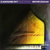 R.Nathaniel Dett: Piano Works -Eight Bible Vignettes, In the Bottoms, Magnolia Suite / Denver Oldham(p)