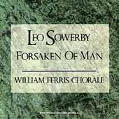 Sowerby: Forsaken of Man / William Ferris Chorale