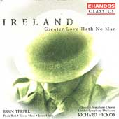 Ireland: Greater Love Hath No Name, etc / Hickox, Bott, etc