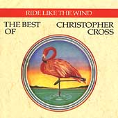 Ride Like The Wind : The Best of Christopher Cross