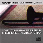 Scheidt, Beethoven, Debussy, etc / Berlin Trombone Quintet