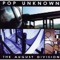 Pop Unknown/オーガスト・ディビジョン [ULF-0022]