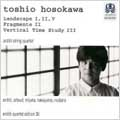 Hosokawa: Landscape I, II, V, Fragmente II, etc