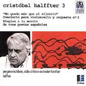 Cristobal Halffter Vol 3: No Queda Mas Que el Silencio, etc