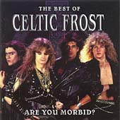 Are You Morbid (The Best Of Celtic Frost)