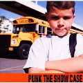 PUNK THE SHOW CASE