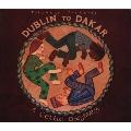 DUBLIN TO DAKAR~A CeLtic ODYSSEY