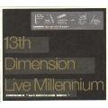13th Dimension Live Millennium DEMENSION {Live Dimensional -Eighth-}