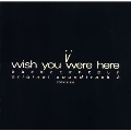 i wish you were here 2 あなたがここにいてほしい original soundtrack