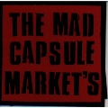 THE MAD CAPSULE MARKET'S