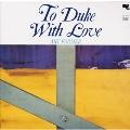 To Duke With Love (紙ジャケット仕様限定盤)