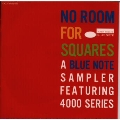 NO ROOM FOR SQUARES~A BLUE NOTE SAMPLER FEATURING 4000 SERIES