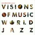 ヴィジョンズ・オブ・ミュージック~ワールド・ジャズ
