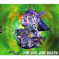 ONE LIFE,ONE DEATH