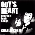 GUY'S HEART ~Charlie's Lupin Songs~