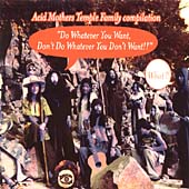 Do Whatever You Want, Don't Do Whatever You Want: Acid Mothers Temple Family Compilation