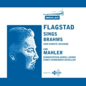 Flagstad Sings Brahms and Mahler -Brahms: Vier ernste Gesange; Mahler: Kindertotenlieder, etc / Kirsten Flagstad, Adrian Boult, VPO